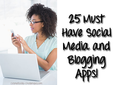 25 Must Have Social Media and Blogging Apps!